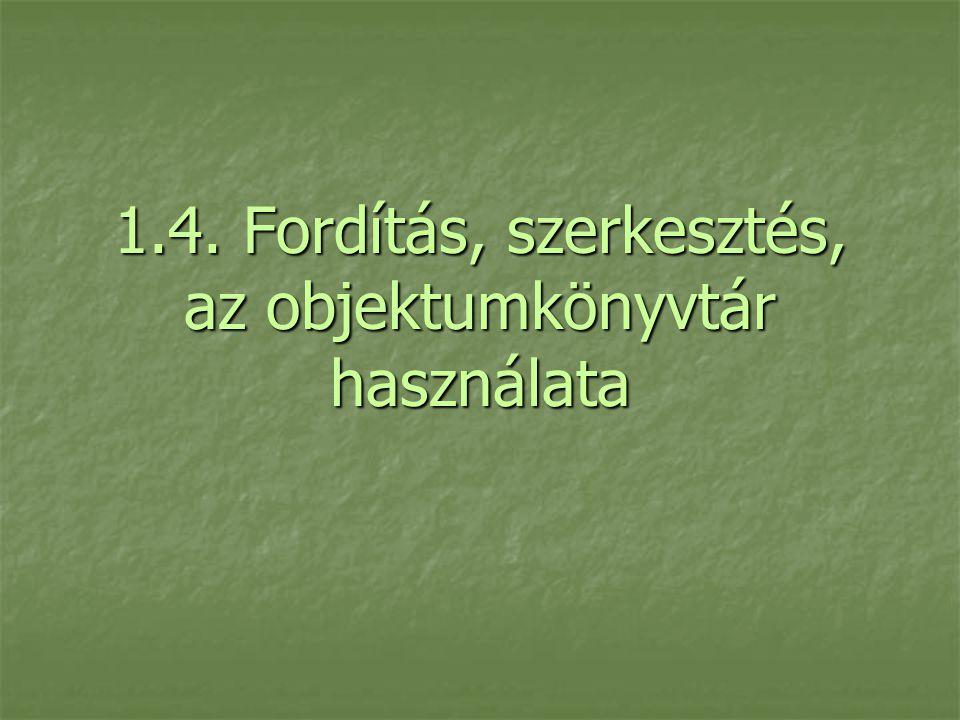 1.4. Fordítás, szerkesztés, az objektumkönyvtár használata