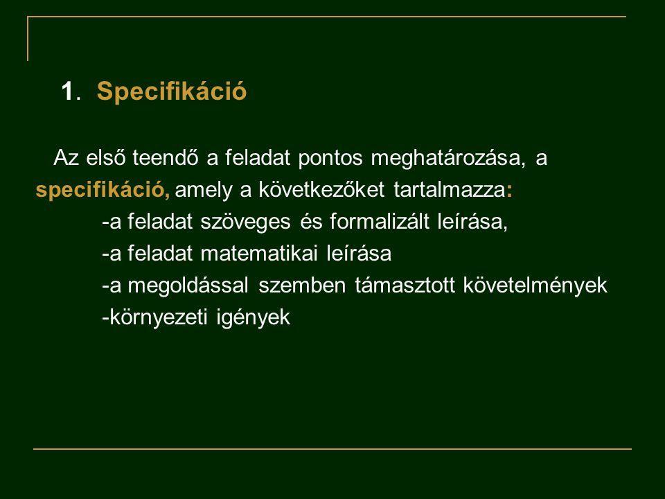 1. Specifikáció Az első teendő a feladat pontos meghatározása, a specifikáció, amely a következőket tartalmazza: -a feladat szöveges és formalizált le