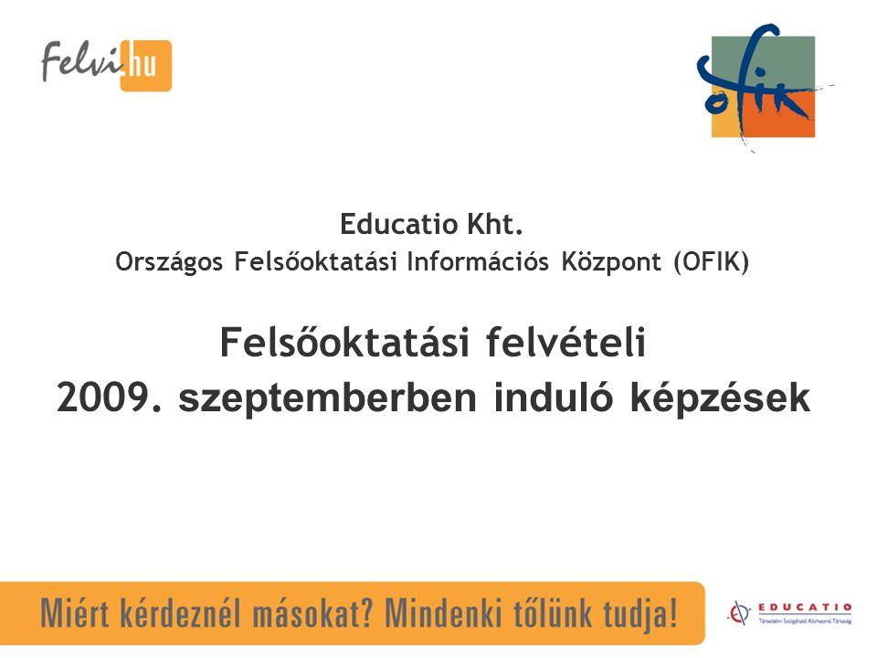 Educatio Kht. Országos Felsőoktatási Információs Központ (OFIK) Felsőoktatási felvételi 2009. szeptemberben induló képzések