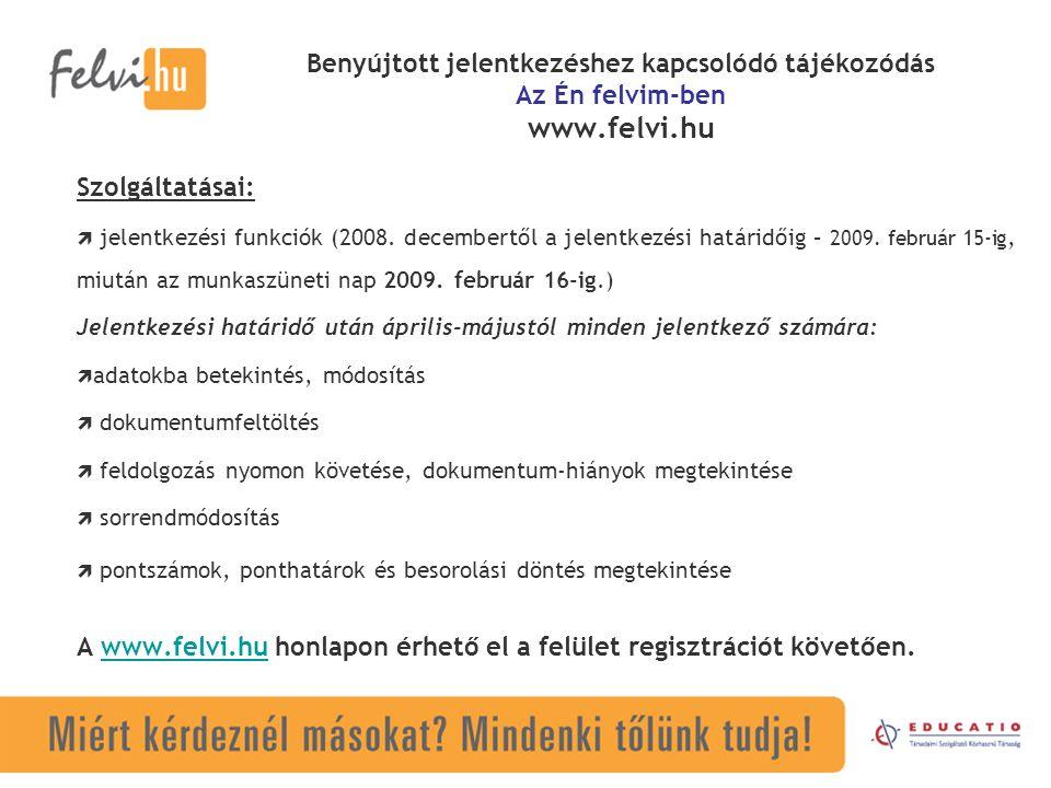Benyújtott jelentkezéshez kapcsolódó tájékozódás Az Én felvim-ben www.felvi.hu Szolgáltatásai:  jelentkezési funkciók (2008.