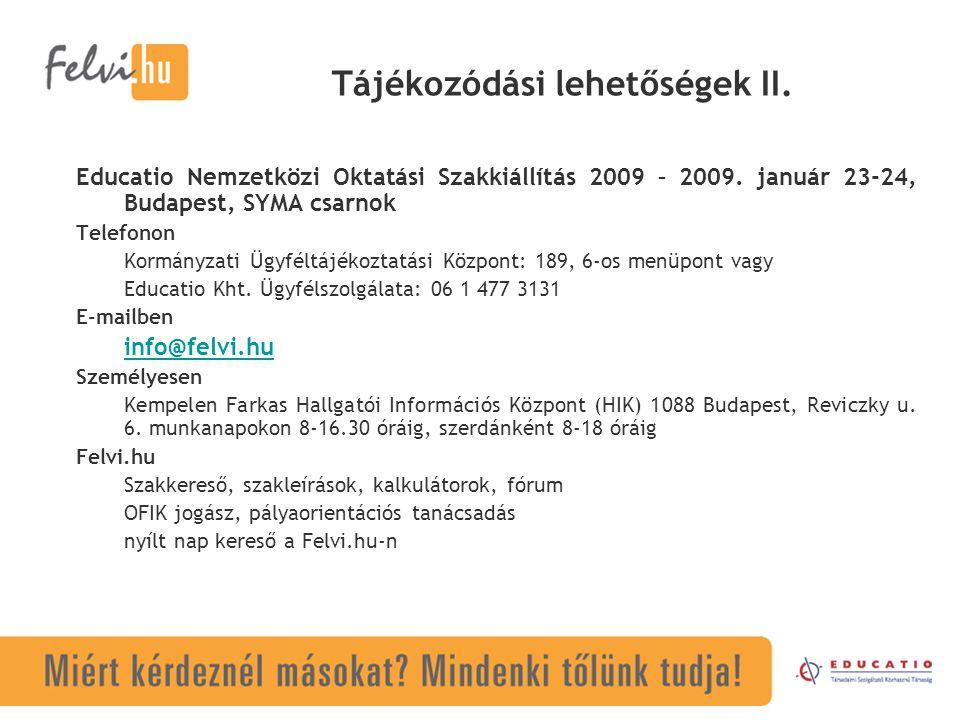 Tájékozódási lehetőségek II. Educatio Nemzetközi Oktatási Szakkiállítás 2009 – 2009. január 23-24, Budapest, SYMA csarnok Telefonon Kormányzati Ügyfél