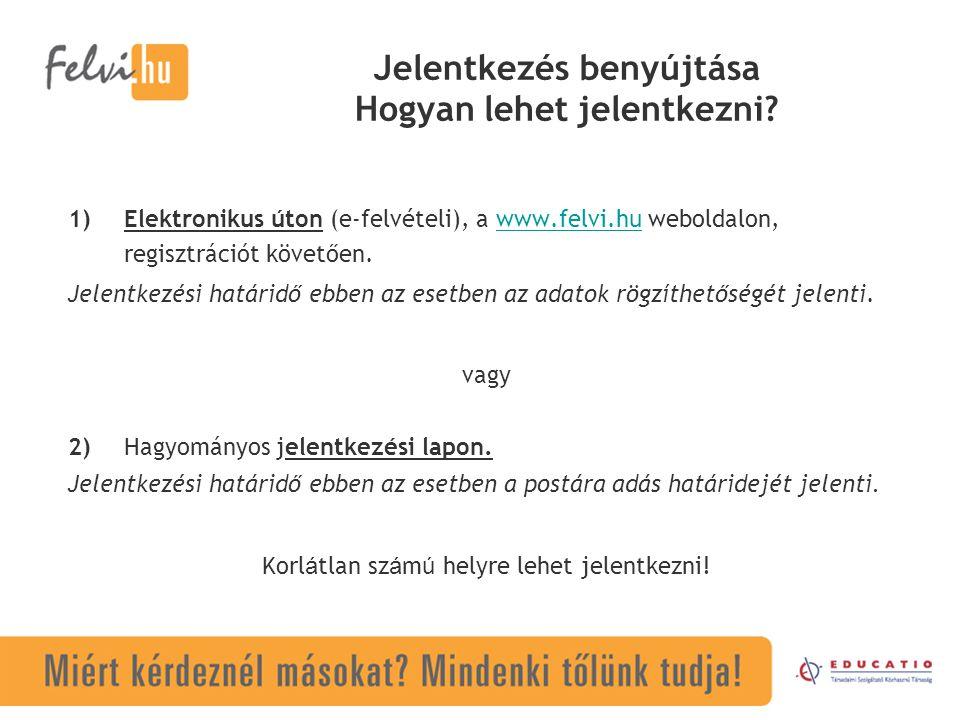 Jelentkezés benyújtása Hogyan lehet jelentkezni? 1)Elektronikus úton (e-felvételi), a www.felvi.hu weboldalon, regisztrációt követően.www.felvi.hu Jel