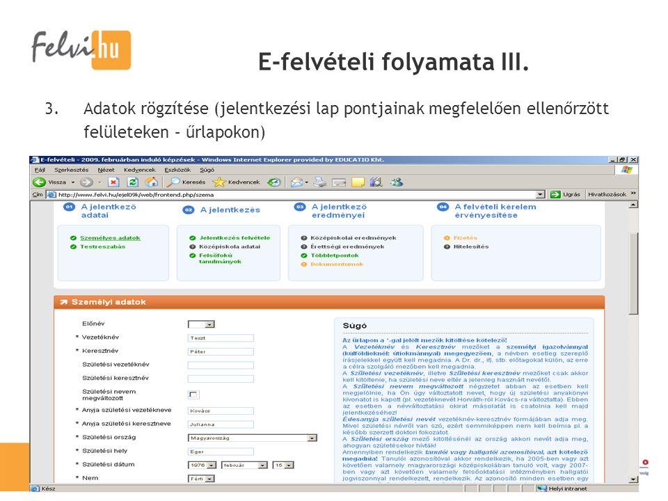 E-felvételi folyamata III. 3.Adatok rögzítése (jelentkezési lap pontjainak megfelelően ellenőrzött felületeken – űrlapokon)