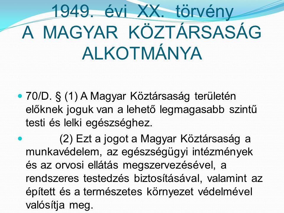 1949. évi XX. törvény A MAGYAR KÖZTÁRSASÁG ALKOTMÁNYA 70/D. § (1) A Magyar Köztársaság területén előknek joguk van a lehető legmagasabb szintű testi é