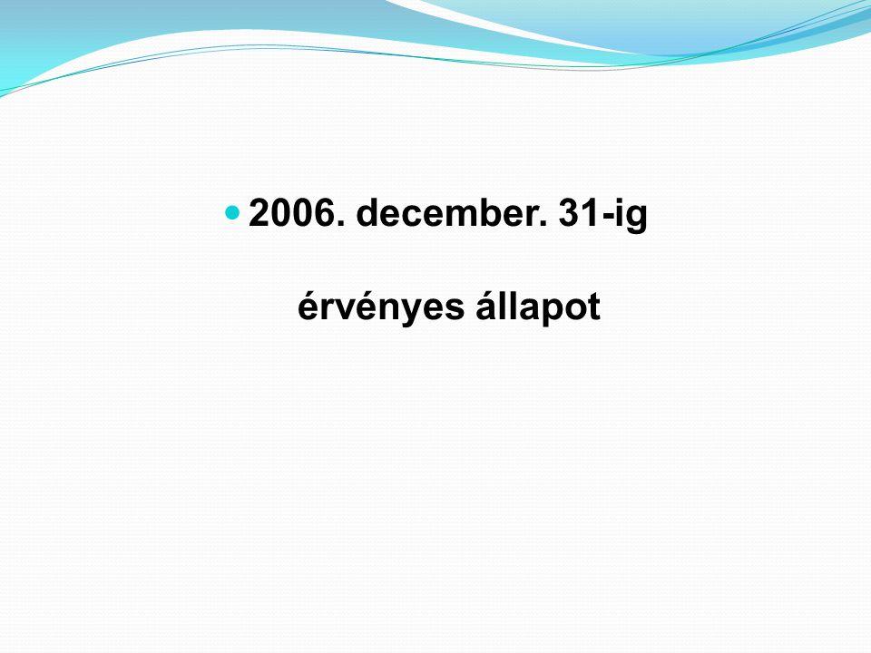 2006. december. 31-ig érvényes állapot