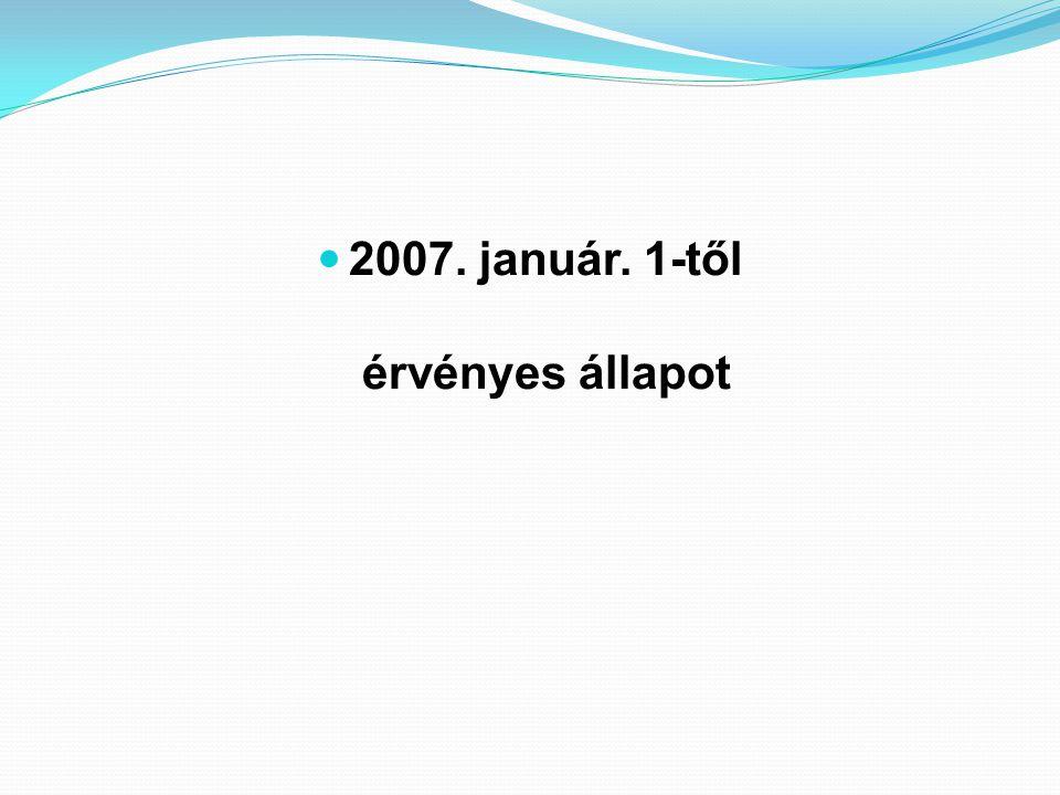 2007. január. 1-től érvényes állapot