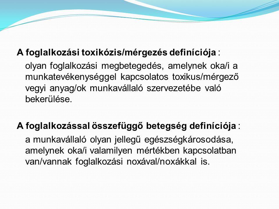 A foglalkozási toxikózis/mérgezés definíciója : olyan foglalkozási megbetegedés, amelynek oka/i a munkatevékenységgel kapcsolatos toxikus/mérgező vegyi anyag/ok munkavállaló szervezetébe való bekerülése.