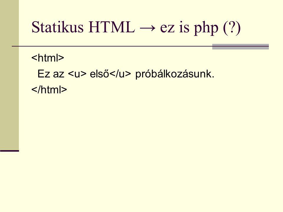 Statikus HTML → ez is php (?) Ez az első próbálkozásunk.