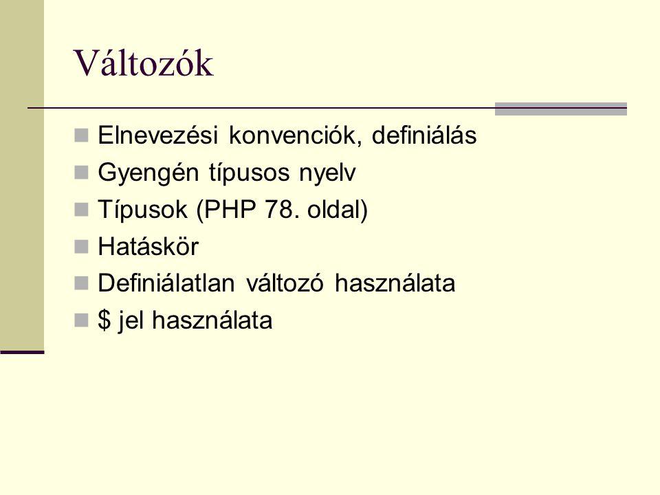 Változók Elnevezési konvenciók, definiálás Gyengén típusos nyelv Típusok (PHP 78.