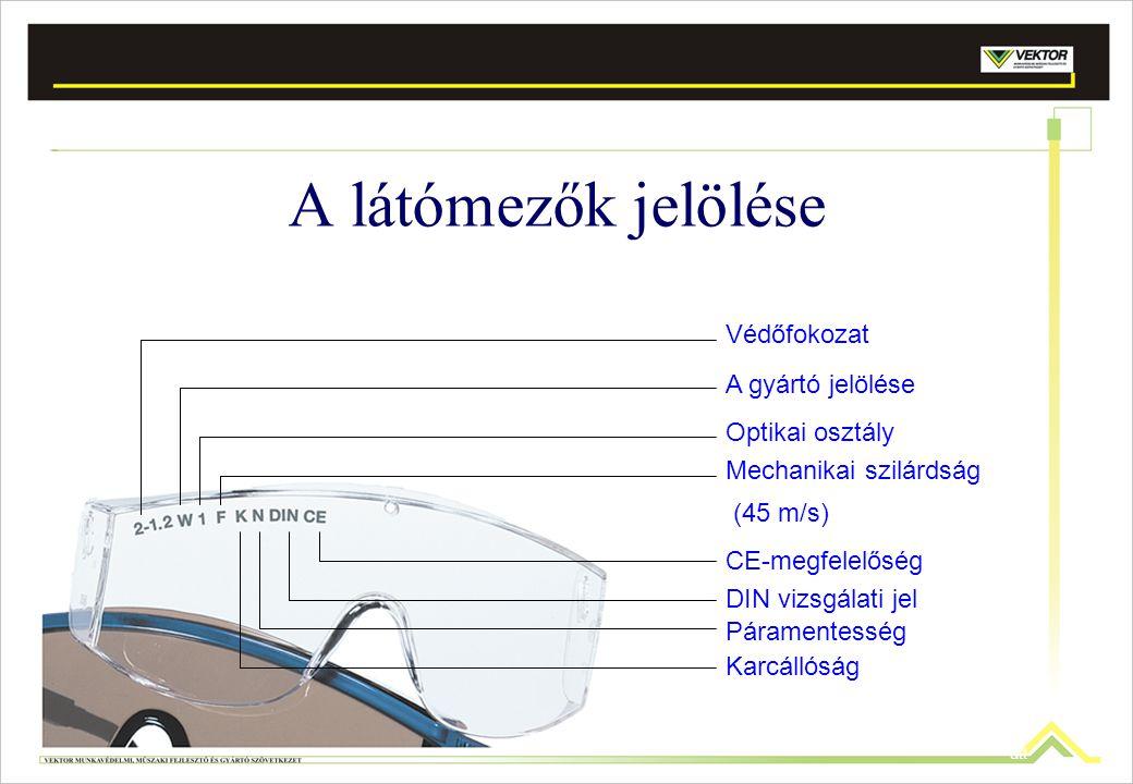 Védőfokozat A gyártó jelölése Optikai osztály Mechanikai szilárdság (45 m/s) CE-megfelelőség DIN vizsgálati jel Páramentesség Karcállóság att A látóme