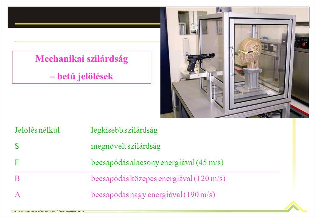 Mechanikai szilárdság – betű jelölések Jelölés nélküllegkisebb szilárdság Smegnövelt szilárdság Fbecsapódás alacsony energiával (45 m/s) Bbecsapódás k