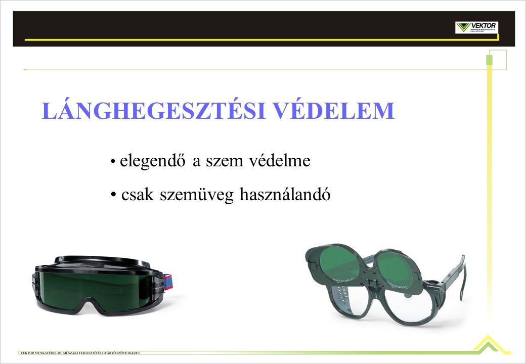 LÁNGHEGESZTÉSI VÉDELEM elegendő a szem védelme csak szemüveg használandó