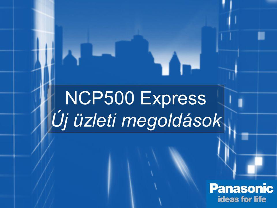 EVERY CALL MATTERS 1.Mik az NCP500 Express új üzleti megoldások.