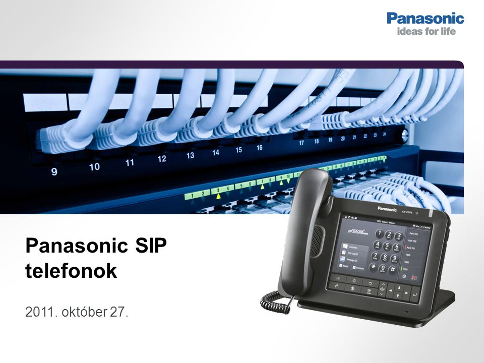 SIP és Panasonic © 2011 Panasonic Marketing Europe GmbH / Minden jog fenntartva.2 A PANASONIC ÜZLETI KOMMUNIKÁCIÓ SIP telefonkészülék-sorozat 2011