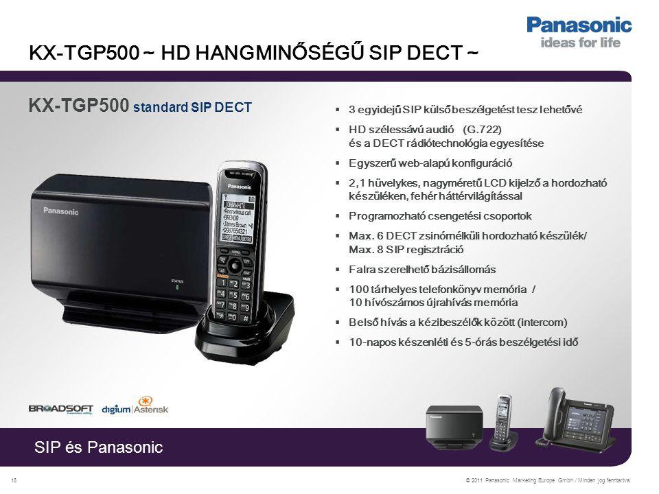 SIP és Panasonic © 2011 Panasonic Marketing Europe GmbH / Minden jog fenntartva.16 KX-TGP500 ~ HD HANGMINŐSÉGŰ SIP DECT ~ KX-TGP500 standard SIP DECT  3 egyidejű SIP külső beszélgetést tesz lehetővé  HD szélessávú audió (G.722) és a DECT rádiótechnológia egyesítése  Egyszerű web-alapú konfiguráció  2,1 hüvelykes, nagyméretű LCD kijelző a hordozható készüléken, fehér háttérvilágítással  Programozható csengetési csoportok  Max.
