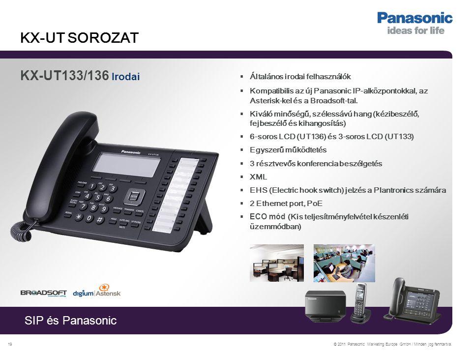 SIP és Panasonic © 2011 Panasonic Marketing Europe GmbH / Minden jog fenntartva.19 KX-UT SOROZAT KX-UT133/136 Irodai  Általános irodai felhasználók  Kompatibilis az új Panasonic IP-alközpontokkal, az Asterisk-kel és a Broadsoft-tal.