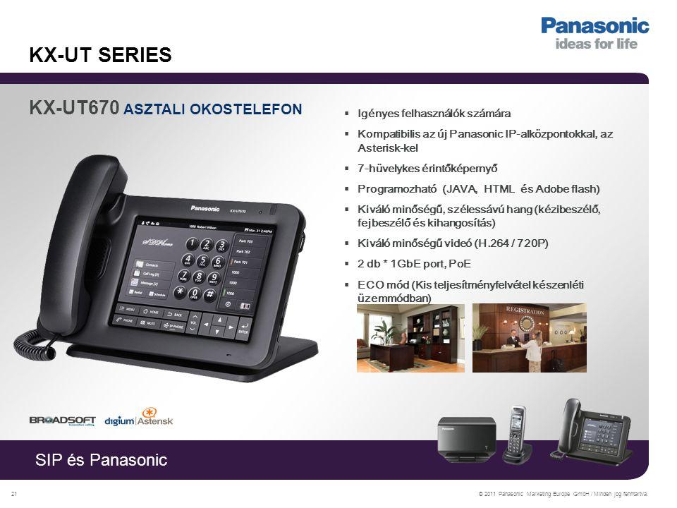 SIP és Panasonic © 2011 Panasonic Marketing Europe GmbH / Minden jog fenntartva.21 KX-UT SERIES KX-UT670 ASZTALI OKOSTELEFON  Igényes felhasználók számára  Kompatibilis az új Panasonic IP-alközpontokkal, az Asterisk-kel  7-hüvelykes érintőképernyő  Programozható (JAVA, HTML és Adobe flash)  Kiváló minőségű, szélessávú hang (kézibeszélő, fejbeszélő és kihangosítás)  Kiváló minőségű videó (H.264 / 720P)  2 db * 1GbE port, PoE  ECO mód (Kis teljesítményfelvétel készenléti üzemmódban)
