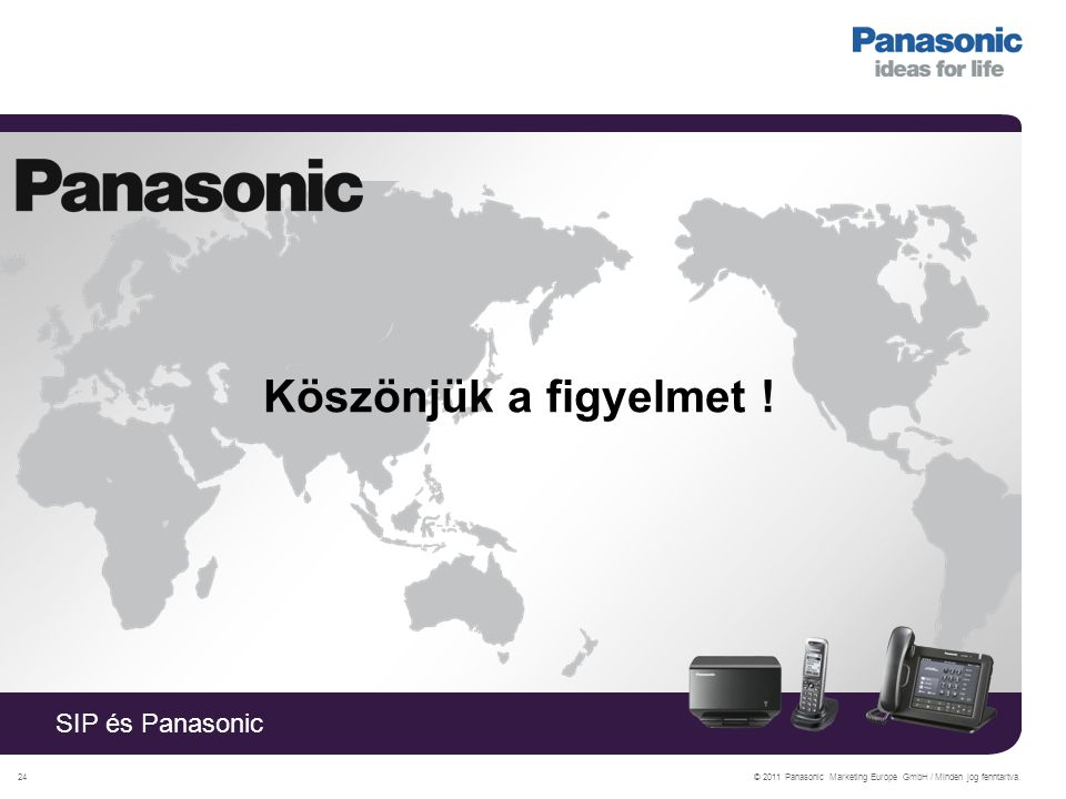 SIP és Panasonic © 2011 Panasonic Marketing Europe GmbH / Minden jog fenntartva.24 Köszönjük a figyelmet !