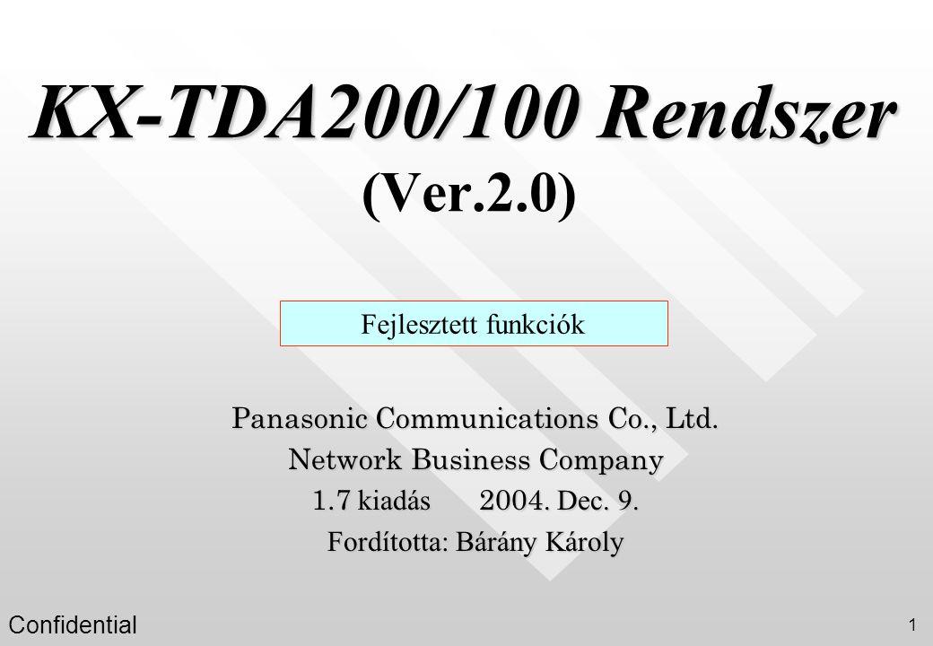 Confidential 1 KX-TDA200/100 Rendszer KX-TDA200/100 Rendszer (Ver.2.0) Fejlesztett funkciók Panasonic Communications Co., Ltd. Network Business Compan