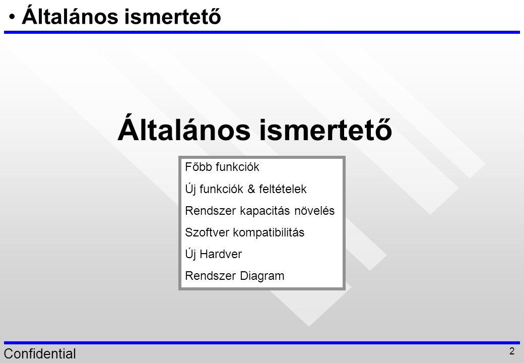 Confidential 2 Általános ismertető Főbb funkciók Új funkciók & feltételek Rendszer kapacitás növelés Szoftver kompatibilitás Új Hardver Rendszer Diagr
