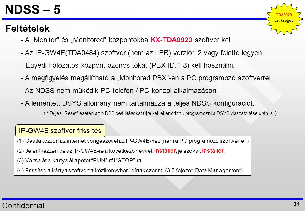 """Confidential 34 NDSS – 5 Feltételek - A """"Monitor"""" és """"Monitored"""" központokba KX-TDA0920 szoftver kell. - Az IP-GW4E(TDA0484) szoftver (nem az LPR) ver"""