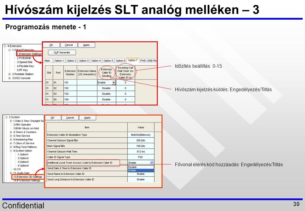 Confidential 39 Hívószám kijelzés SLT analóg melléken – 3 Programozás menete - 1 Fővonal elérés kód hozzáadás: Engedélyezés/Tiltás Időzítés beállítás: