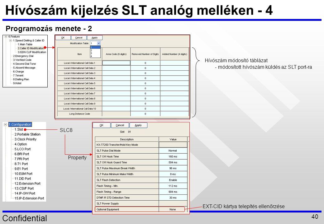 Confidential 40 Hívószám kijelzés SLT analóg melléken - 4 Programozás menete - 2 Hívószám módosító táblázat SLC8 Property EXT-CID kártya telepítés ell