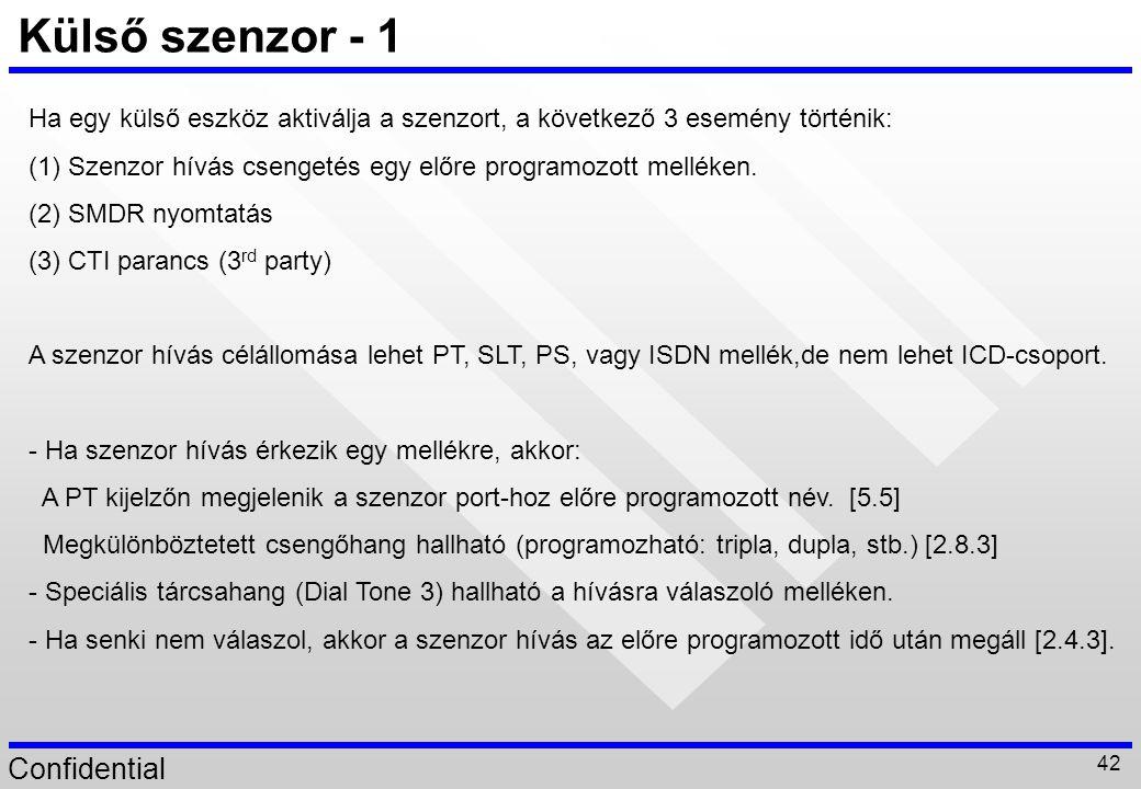 Confidential 42 Külső szenzor - 1 Ha egy külső eszköz aktiválja a szenzort, a következő 3 esemény történik: (1) Szenzor hívás csengetés egy előre prog