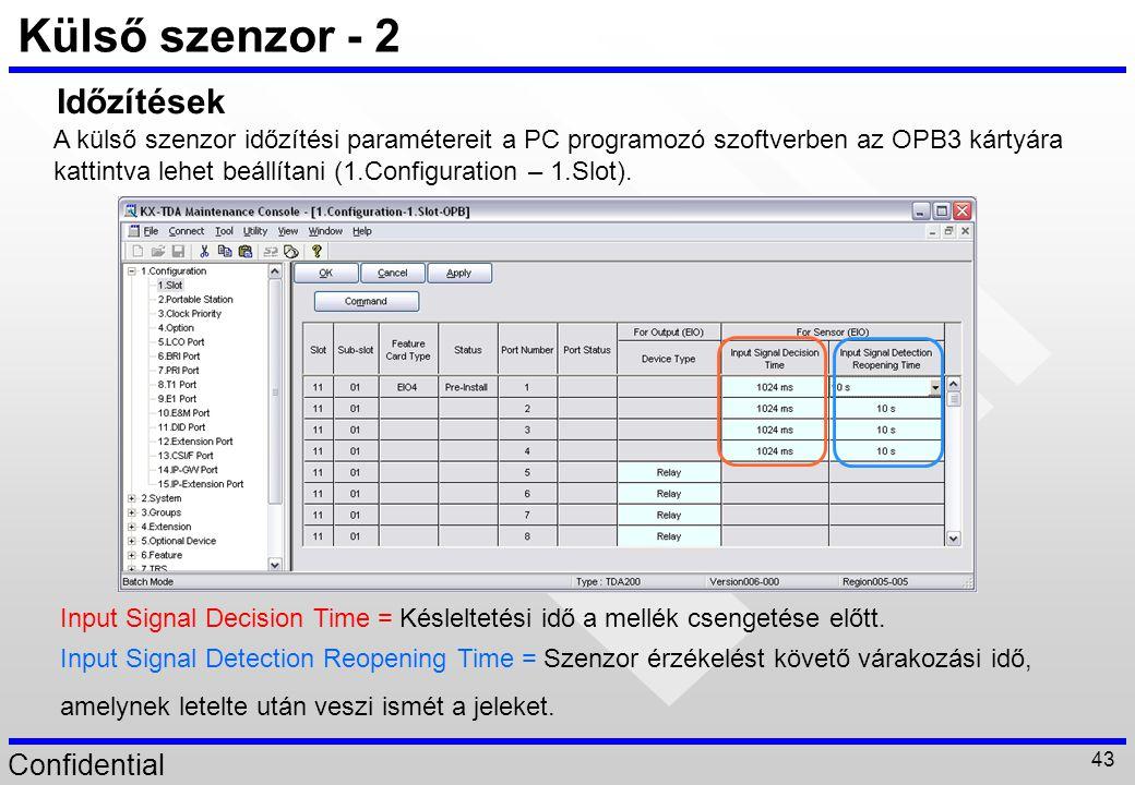 Confidential 43 Külső szenzor - 2 Input Signal Decision Time = Késleltetési idő a mellék csengetése előtt. Input Signal Detection Reopening Time = Sze