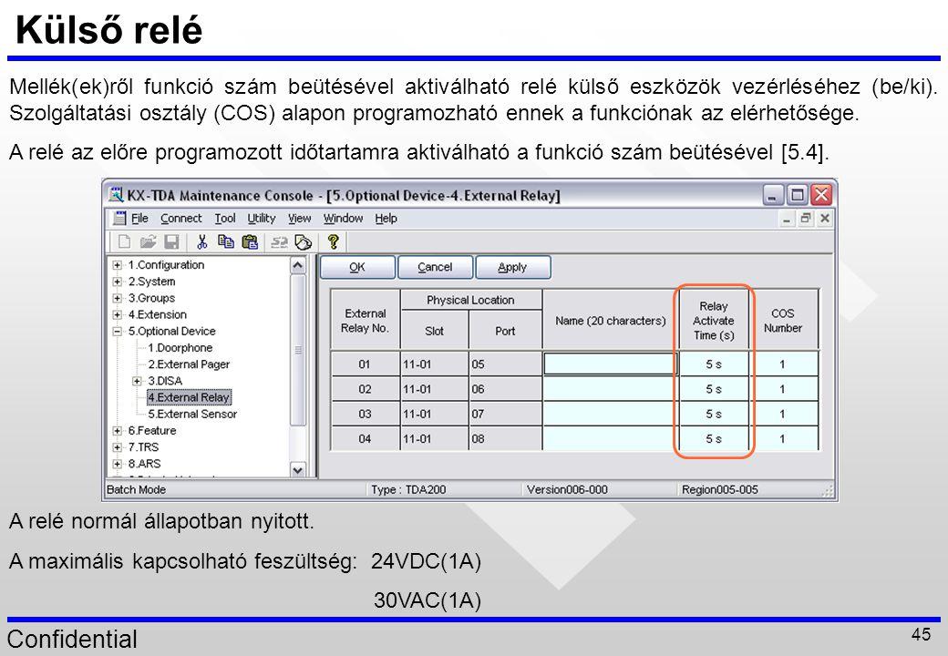 Confidential 45 Külső relé Mellék(ek)ről funkció szám beütésével aktiválható relé külső eszközök vezérléséhez (be/ki). Szolgáltatási osztály (COS) ala