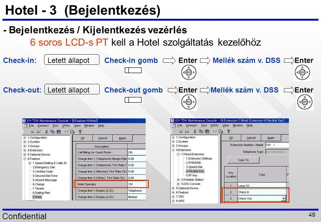 Confidential 49 Hotel - 3 (Bejelentkezés) - Bejelentkezés / Kijelentkezés vezérlés 6 soros LCD-s PT kell a Hotel szolgáltatás kezelőhöz Check-in:Letet