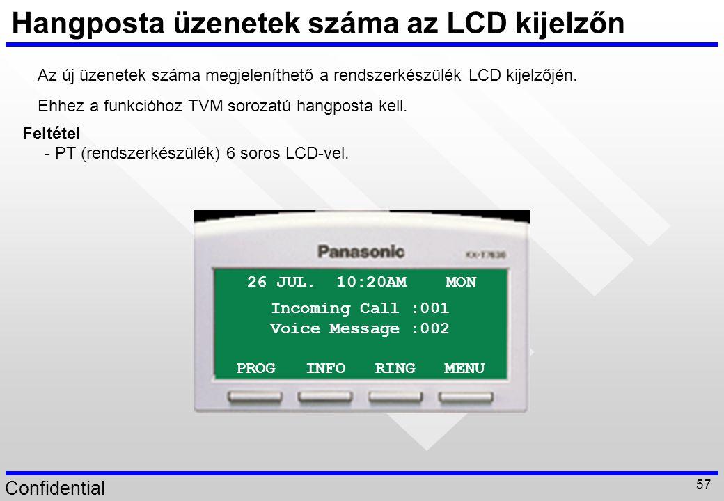 Confidential 57 Hangposta üzenetek száma az LCD kijelzőn 26 JUL. 10:20AM MON PROG INFO RING MENU Incoming Call :001 Voice Message :002 Az új üzenetek