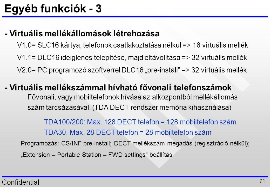 Confidential 71 Egyéb funkciók - 3 - Virtuális mellékállomások létrehozása V1.0= SLC16 kártya, telefonok csatlakoztatása nélkül => 16 virtuális mellék