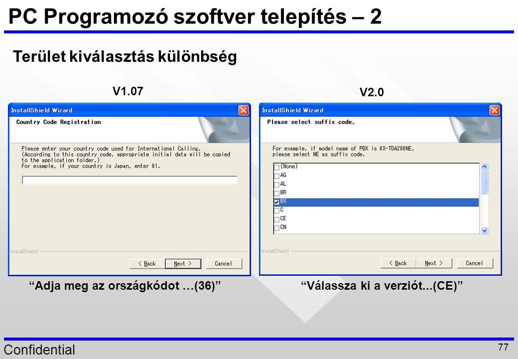 """Confidential 77 PC Programozó szoftver telepítés – 2 Terület kiválasztás különbség V1.07 V2.0 """"Adja meg az országkódot …(36)"""" """"Válassza ki a verziót.."""