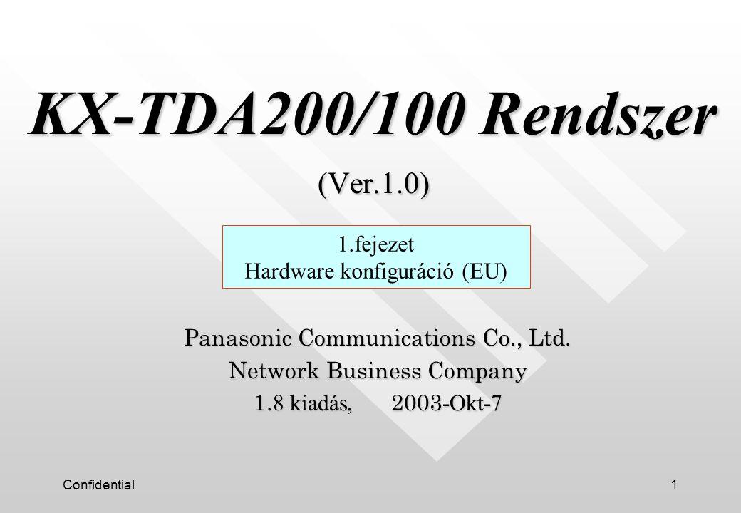Confidential1 KX-TDA200/100 Rendszer (Ver.1.0) KX-TDA200/100 Rendszer (Ver.1.0) Panasonic Communications Co., Ltd.