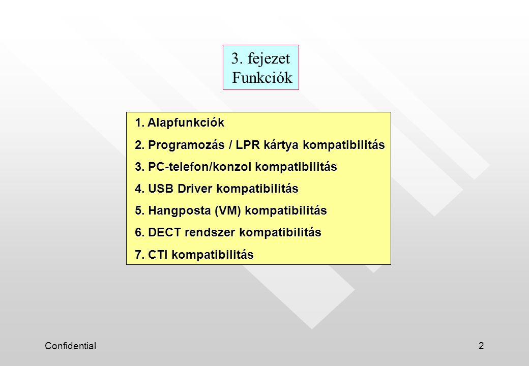 Confidential13 DECT telefon (PS) szoftver frissítés nem szükséges DECT-PS: KX-TCA155, KX-TCA255 KX-TCA151 KX-TD7590 (verzió 3.00 vagy felette: legújabb v3.08) KX-TD7580 (minden verzió) 2.4G-PS: KX-TD7690 (minden verzió) KX-TD7680 (minden verzió) Megjegyzés: az 5 számjegyű mellékszámot a DECT telefon (PS) nem támogatja.