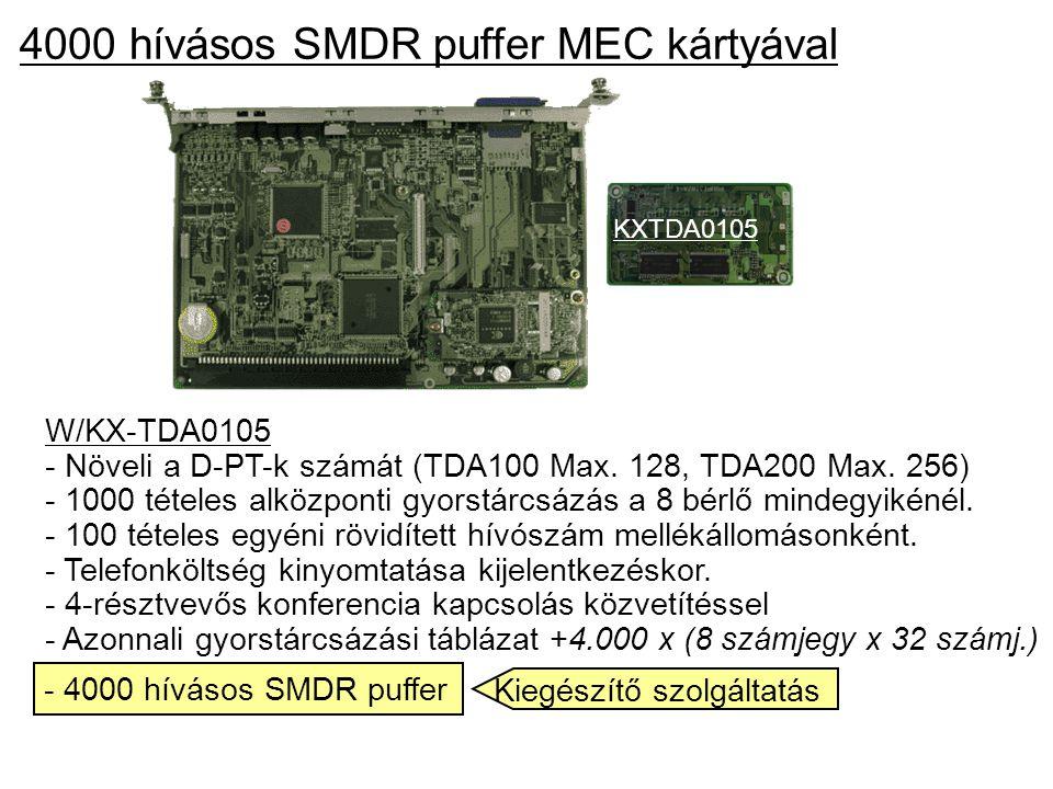 4000 hívásos SMDR puffer MEC kártyával W/KX-TDA0105 - Növeli a D-PT-k számát (TDA100 Max. 128, TDA200 Max. 256) - 1000 tételes alközponti gyorstárcsáz