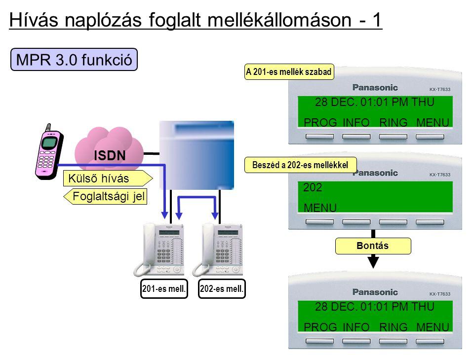 Hívás naplózás foglalt mellékállomáson - 1 MPR 3.0 funkció ISDN 201-es mell.202-es mell. PROG INFO RING MENU 28 DEC. 01:01 PM THU MENU 202 Beszéd a 20