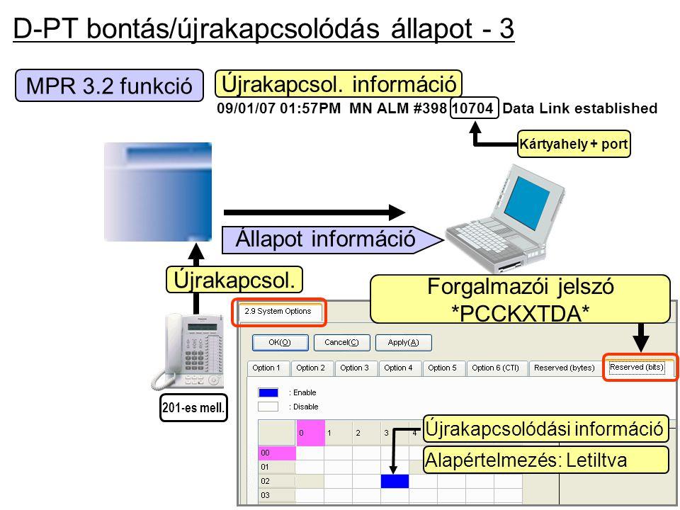 D-PT bontás/újrakapcsolódás állapot - 3 201-es mell. Újrakapcsol. Állapot információ MPR 3.2 funkció Alapértelmezés: Letiltva Újrakapcsolódási informá
