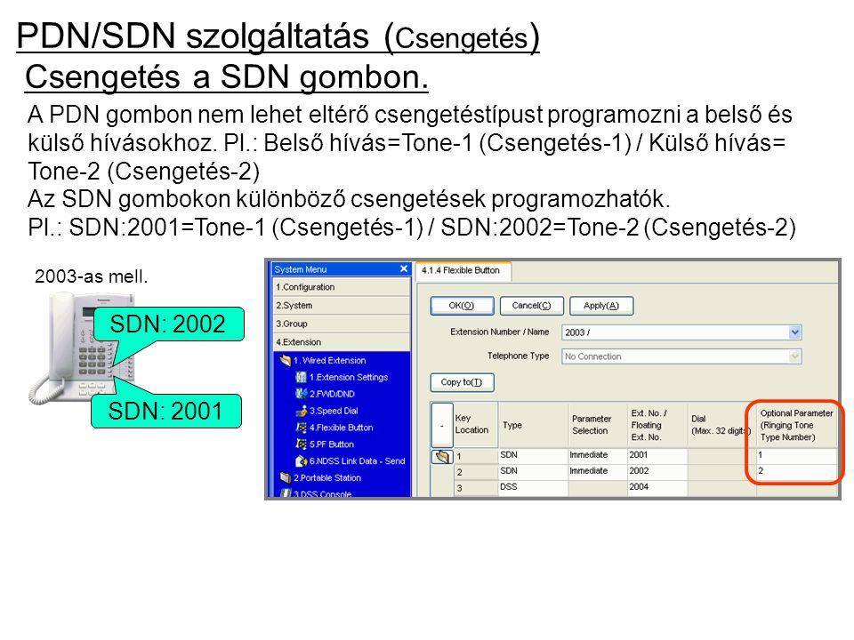 PDN/SDN szolgáltatás ( Csengetés ) Csengetés a SDN gombon. Az SDN gombokon különböző csengetések programozhatók. Pl.: SDN:2001=Tone-1 (Csengetés-1) /