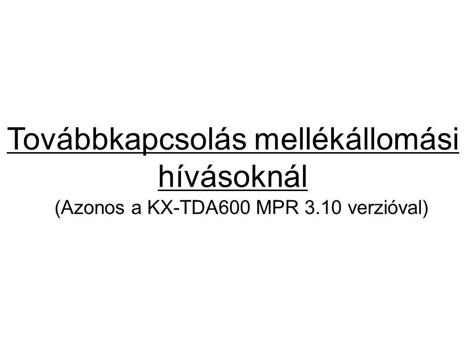 Továbbkapcsolás mellékállomási hívásoknál (Azonos a KX-TDA600 MPR 3.10 verzióval)