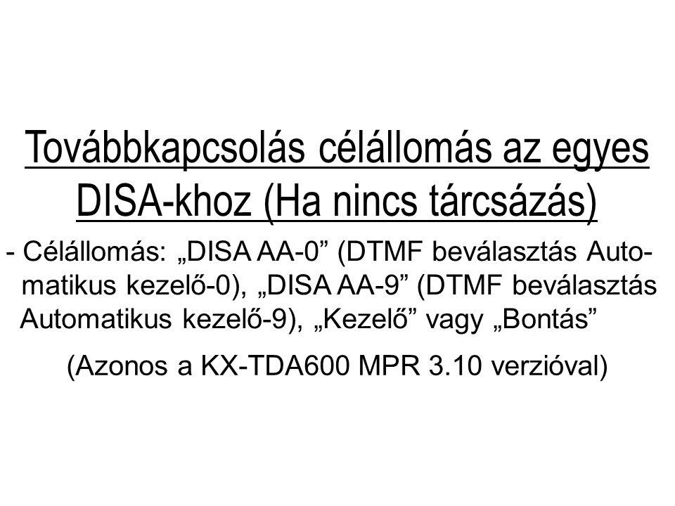 """Továbbkapcsolás célállomás az egyes DISA-khoz (Ha nincs tárcsázás) - Célállomás: """"DISA AA-0"""" (DTMF beválasztás Auto- matikus kezelő-0), """"DISA AA-9"""" (D"""