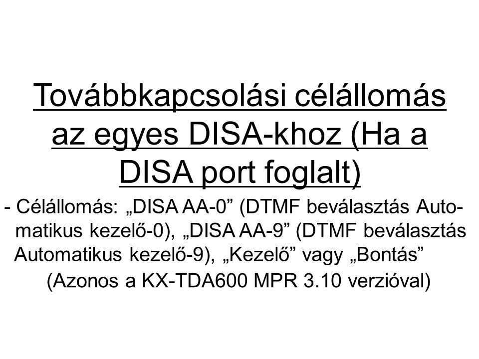 """Továbbkapcsolási célállomás az egyes DISA-khoz (Ha a DISA port foglalt) (Azonos a KX-TDA600 MPR 3.10 verzióval) - Célállomás: """"DISA AA-0"""" (DTMF bevála"""
