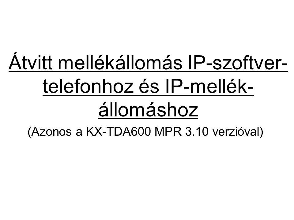Átvitt mellékállomás IP-szoftver- telefonhoz és IP-mellék- állomáshoz (Azonos a KX-TDA600 MPR 3.10 verzióval)