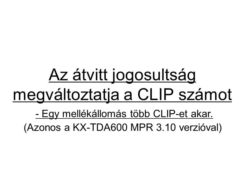Az átvitt jogosultság megváltoztatja a CLIP számot - Egy mellékállomás több CLIP-et akar. (Azonos a KX-TDA600 MPR 3.10 verzióval)