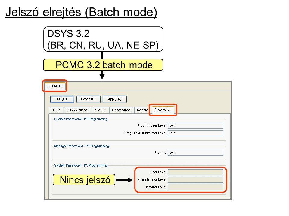 Jelszó elrejtés (Batch mode) DSYS 3.2 (BR, CN, RU, UA, NE-SP) PCMC 3.2 batch mode Nincs jelszó