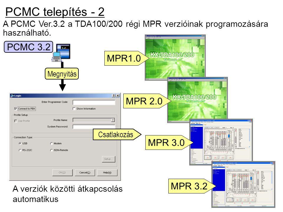 A PCMC Ver.3.2 a TDA100/200 régi MPR verzióinak programozására használható. A verziók közötti átkapcsolás automatikus Megnyitás Csatlakozás PCMC telep