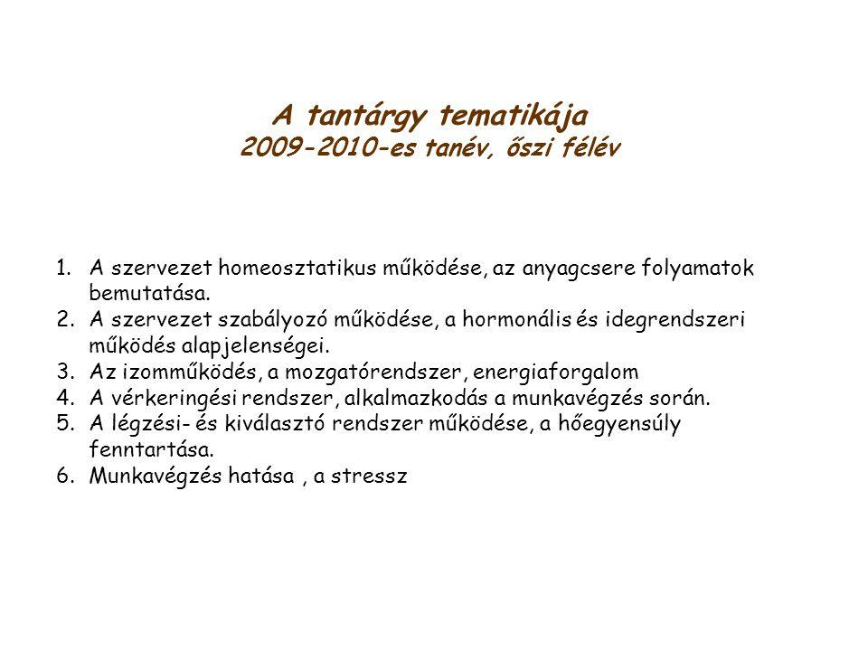 A tantárgy tematikája 2009-2010-es tanév, őszi félév 1.A szervezet homeosztatikus működése, az anyagcsere folyamatok bemutatása.