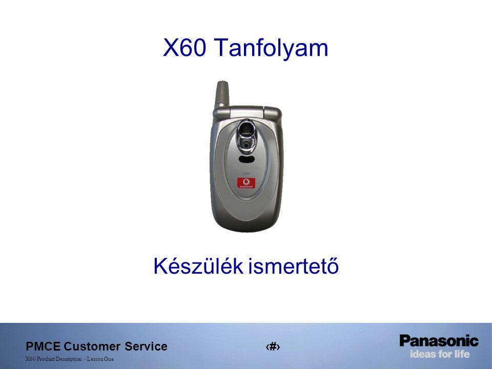 PMCE Customer Service1 X60 Product Description - Lesson One X60 Tanfolyam Készülék ismertető