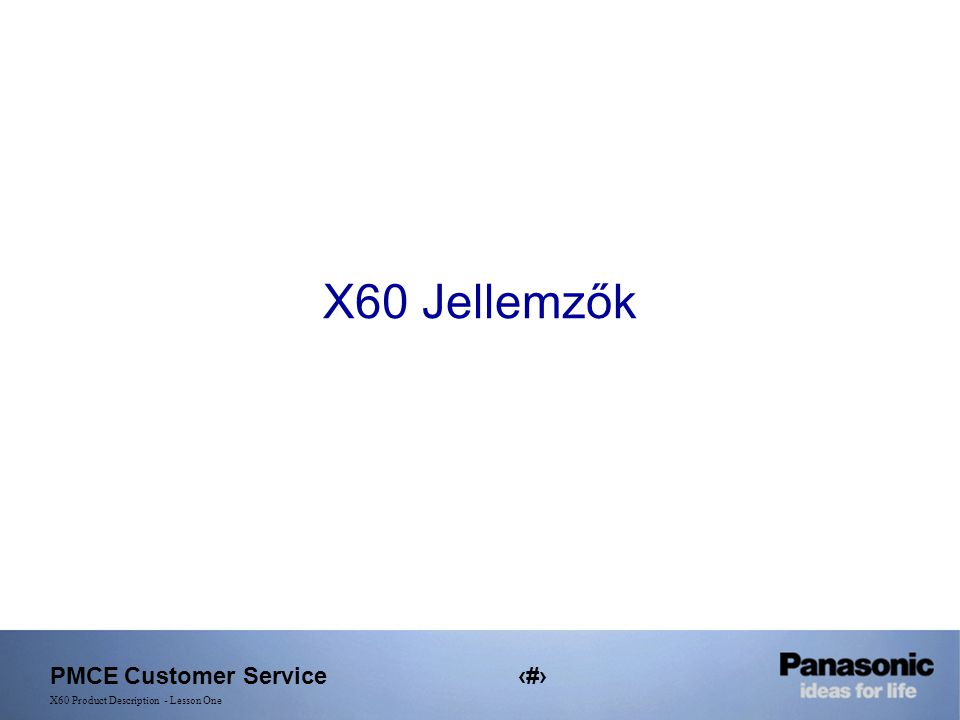 PMCE Customer Service4 X60 Product Description - Lesson One X60 Jellemzők